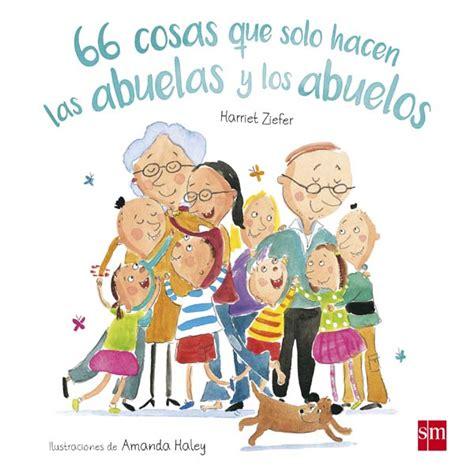 cosas que los nietos 849373621x 66 cosas que solo hacen las abuelas y los abuelos literatura infantil y juvenil sm