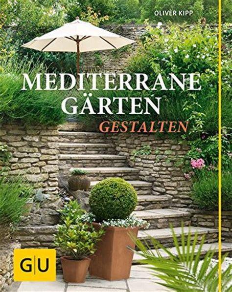 mediterrane gärten gestalten mediterrane g 228 rten gestalten garten cz