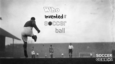 when was the table invented who invented the soccer history of the soccer