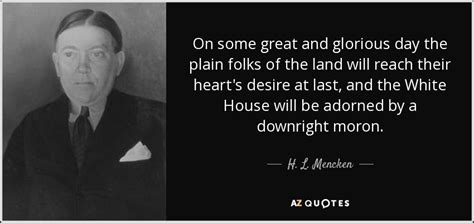 Quote Of The Day Hl Mencken by H L Mencken Quote On Some Great And Glorious Day The