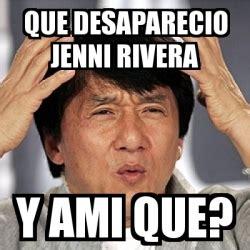 Jenni Rivera Memes - meme jackie chan que desaparecio jenni rivera y ami que