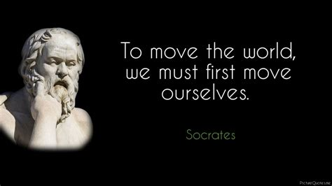 quotes by socrates to move the world we must move ourselves