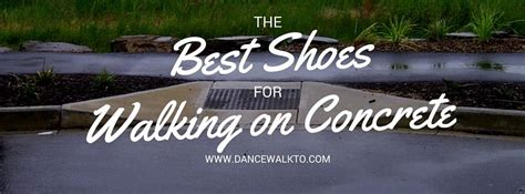 the best shoes for walking on concrete all day dancewalkto