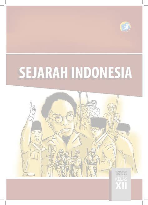 Buku The Idea Of Indonesia Sejarah Pemikiran Dan Gagasan sejarah indonesia kelas xii k13 buku siswa