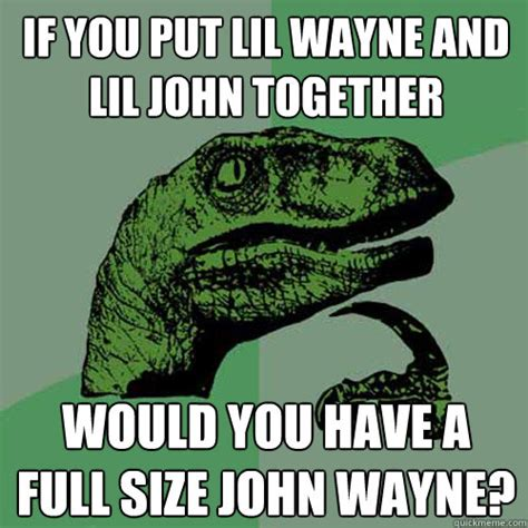 Philosoraptor Meme - if you put lil wayne and lil john together would you have