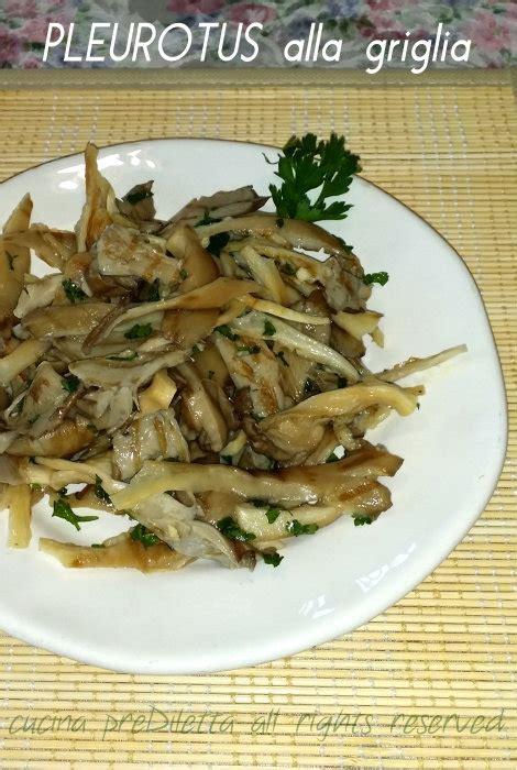 cucinare funghi pleurotus pleurotus alla griglia ricetta facile cucina prediletta