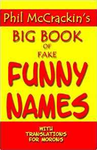 funny fake names phil mccrackin s big book of fake funny names with