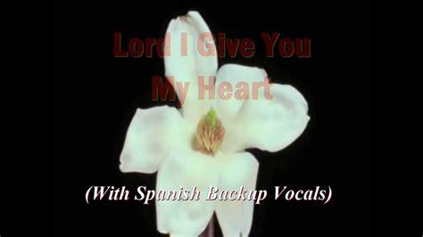 i give you my reuben lyrics lord i give you my hillsongs karaoke style