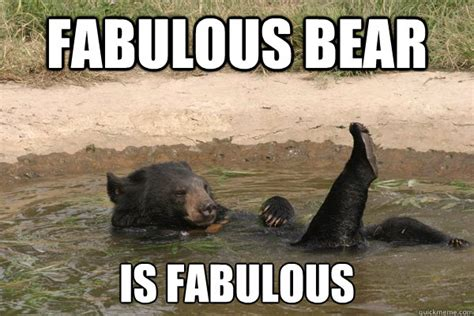 I Am Fabulous Meme - fabulous bear memes quickmeme