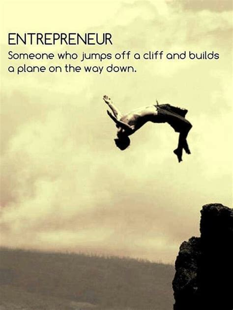 Entrepreneur Quotes An Entrepreneur Is Someone Who Jumps The Cliff And