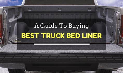 Bed Liner Reviews by A Guide To Buying The Best Truck Bed Liner With Reviews
