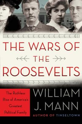 the wars of the roosevelts the ruthless rise of america s