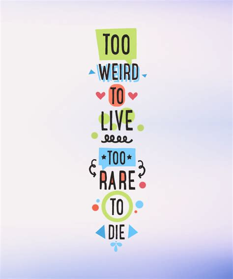 too weird to live too rare to die tattoo live to die by keinjo on deviantart