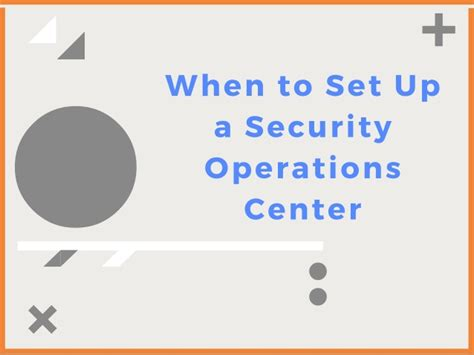 when and how to set up a security operations center