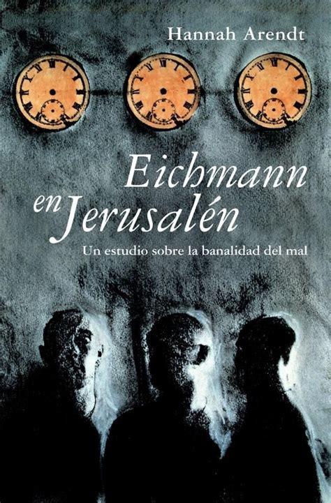 libro eichmann y el holocausto 15 libros para entender el holocausto letras