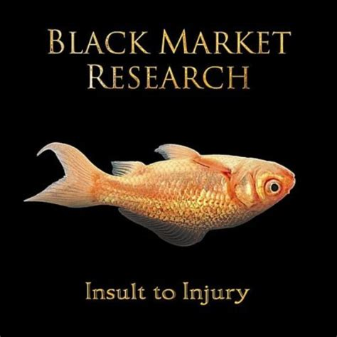 insult to injury by black market research on