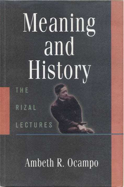 historic meaning meaning and history the rizal lectures by ambeth r