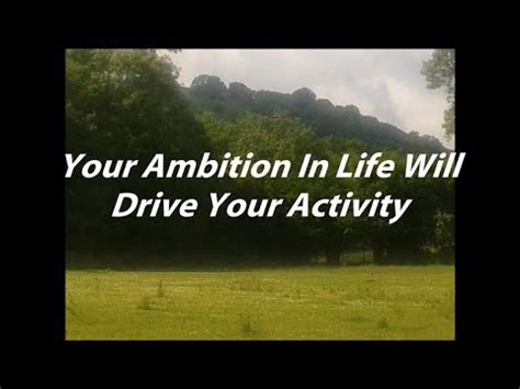 drive the life your ambition in life will drive your activity youtube