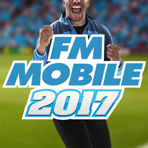 football manager mobile football manager mobile 2017 wiki guide gamewise