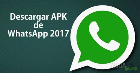 apk whatsapp descargar apk de whatsapp 2017 trucos galaxy