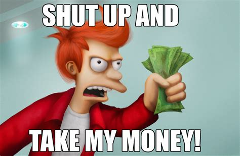 Shut Up And Take My Money Meme - shut up and take my money by gbrsou on deviantart