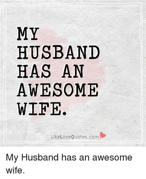 I Love My Man Memes - my husband has an awesome wife like love quotescom my