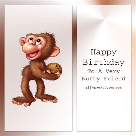 Happy Birthday Ecards Friend by Happy Birthday To A Nutty Friend
