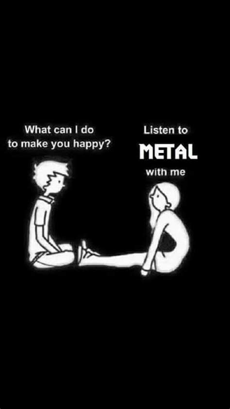 Listen To Metal listen to metal and i ll you forever lol musical