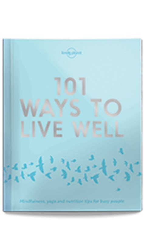 101 ways to live well lonely planet ebook lonely planet s 101 ways to live well lonely planet shop