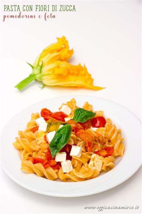 ricette pasta con fiori di zucca fusilloni con fiori di zucca pomodorini e feta