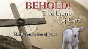The resurrection of jesus behold the lamb of god youtube
