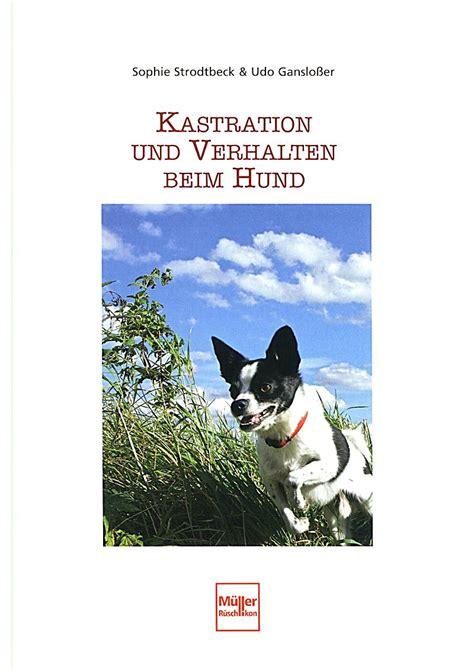 wann hund kastrieren kastration und verhalten beim hund buch bei weltbild de