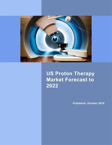 Proton Therapy Centers In The Us by Us Proton Therapy Market Forecast To 2022 Research And