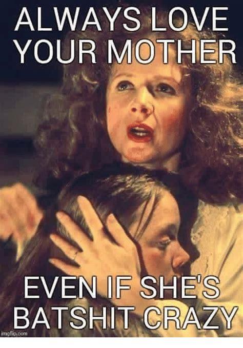 Crazy Mom Meme - 25 best memes about bat shit crazy bat shit crazy memes
