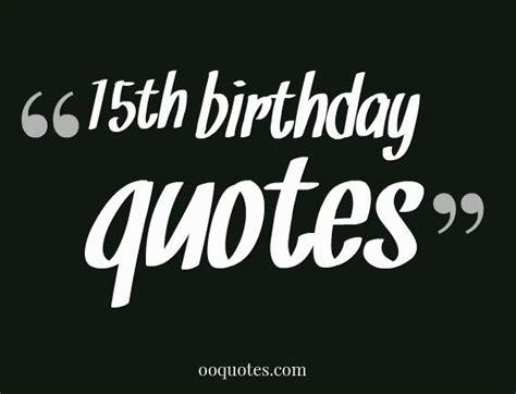 Happy Birthday 15 Quotes 15th Birthday Quotes Quotes