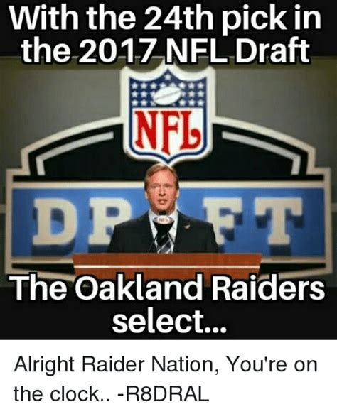 Nfl Memes Raiders - with the 24th pick in the 2017 nfl draft nf dpm et the oakland raiders select alright raider
