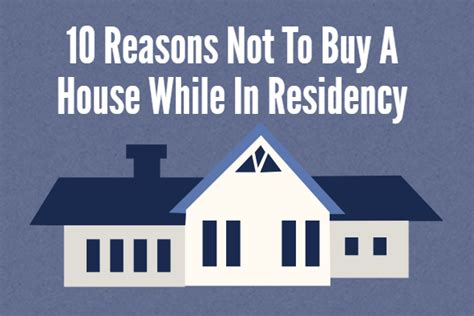 reasons not to buy a house 10 reasons not to buy a house while in residency passive income m d