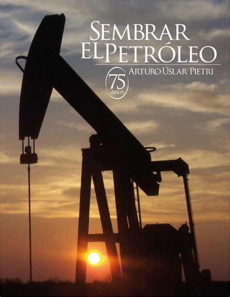 imagenes venezuela petrolera quot sembrar el petr 243 leo en venezuela quot