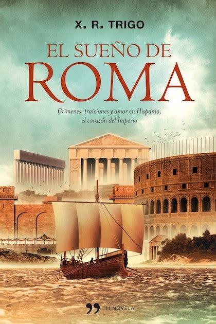 libro roma victoriosa cmo el sue 209 o de roma trigo xulio ricardo sinopsis del libro rese 241 as criticas opiniones