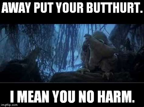 No Butt Meme - away put your butthurt i mean you no harm imgflip