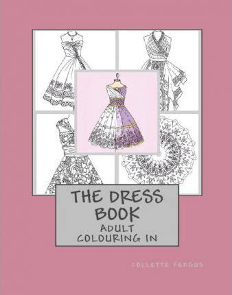 the dress book coloring book collette s dresses volume 4 books the dress book collette renee fergus 9781530010844