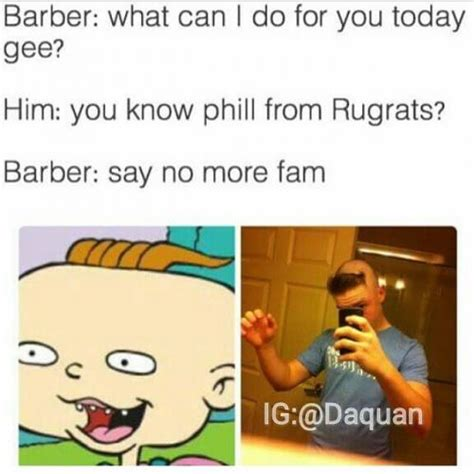 Fam Memes - barber what can i do for you today gee him you know