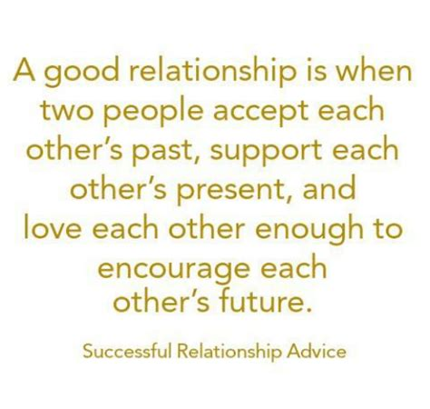 Good Relationship Memes - a good relationship is when two people accept each other s past support each other s present and