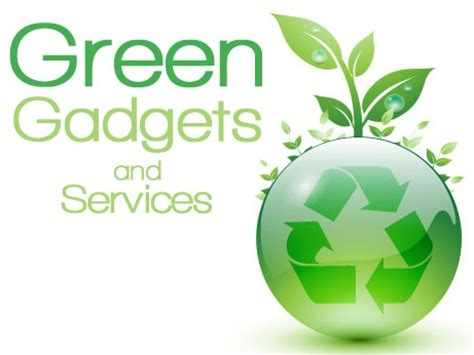 7 Ways To Greener Gadgetry by 7 Greener Gadgets And Services For Saving The Environment