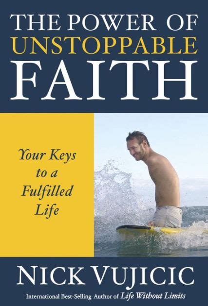 nick vujicic biography book the power of unstoppable faith your keys to a fulfilled