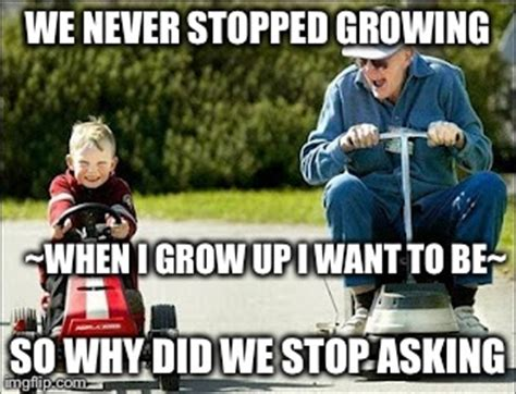 Grow Up Meme - when i grow up imgflip
