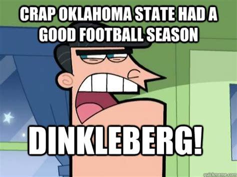 Oklahoma State Memes - crap oklahoma state had a good football season dinkleberg
