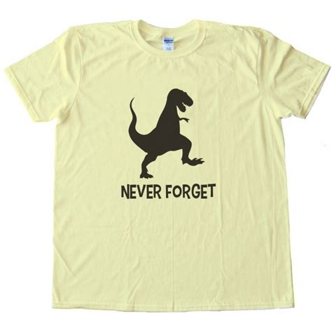 Kaos Fashion T Shirt Never Forget never forget dinosaur shirt