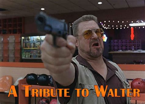 a tribute to walter from the big lebowski