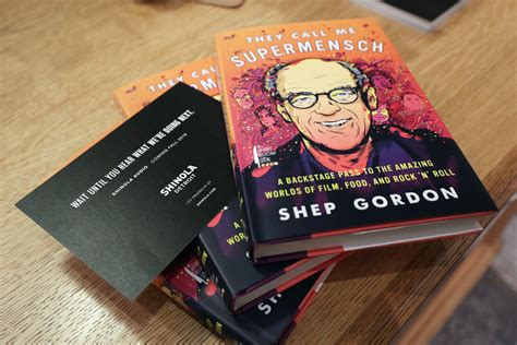 they call me supermensch a backstage pass to the amazing worlds of food and rock n roll books the supermensch shep gordon celebrates new memoir
